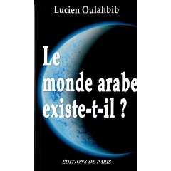 Le monde arabe existe-t-il de Lucien Oulahbib